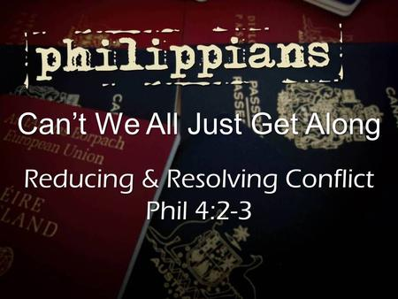 Can't We All Just Get Along Reducing & Resolving Conflict Phil 4:2-3.