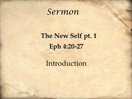 Sermon The New Self pt. 1 Eph 4:20-27 Introduction.