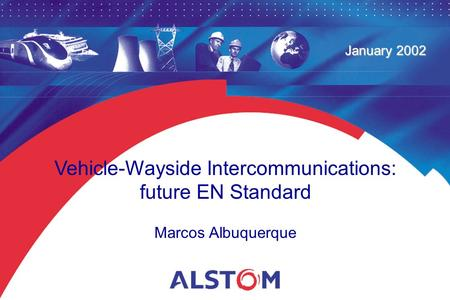 Vehicle-Wayside Intercommunications: future EN Standard Marcos Albuquerque January 2002.