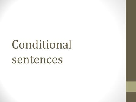 Conditional sentences. First conditional= possible future action or situation that depends on another situation. If (present) + will / can / may/ imperative.