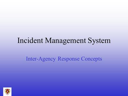Incident Management System Inter-Agency Response Concepts.