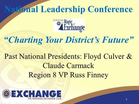 "1 National Leadership Conference ""Charting Your District's Future"" Past National Presidents: Floyd Culver & Claude Carmack Region 8 VP Russ Finney."