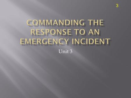 3 Unit 3. 3  Discuss the purpose of the National Incident Management System (NIMS).  Discuss the utility of NIMS at a fire incident.  Describe the.