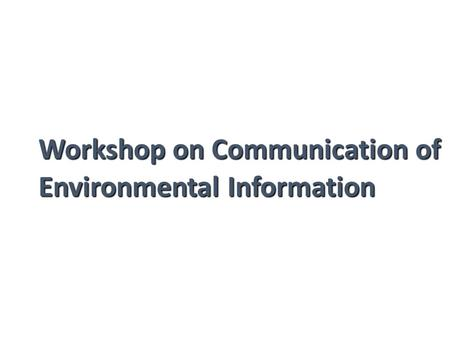 Workshop on Communication of Environmental Information.