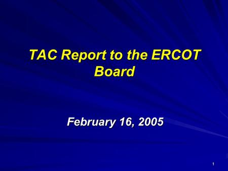 1 TAC Report to the ERCOT Board February 16, 2005.