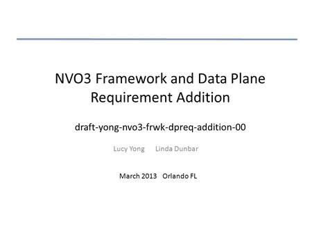 NVO3 Framework and Data Plane Requirement Addition Lucy Yong Linda Dunbar March 2013 Orlando FL draft-yong-nvo3-frwk-dpreq-addition-00.