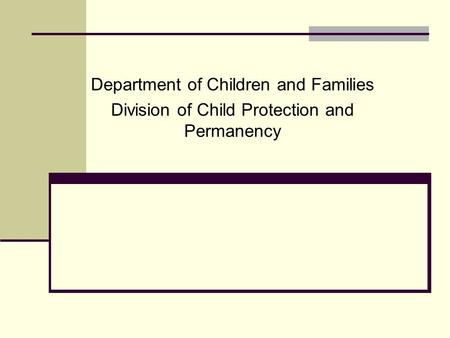 Department of Children and Families Division of Child Protection and Permanency.