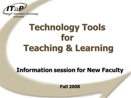 1 Information session for New Faculty Fall 2008 Technology Tools for Teaching & Learning.