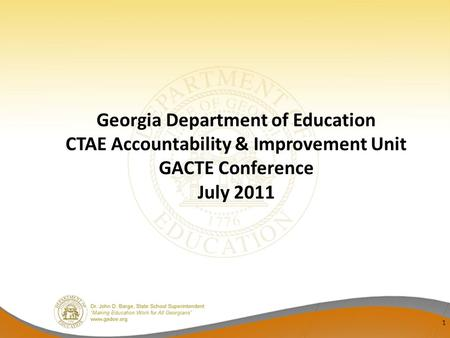 Georgia Department of Education CTAE Accountability & Improvement Unit GACTE Conference July 2011 1.