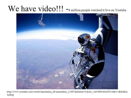 We have video!!! - 8 million people watched it live on Youtube