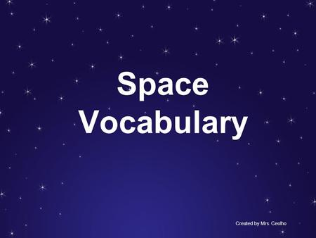 Space Vocabulary Created by Mrs. Ceolho. revolve (revolution)