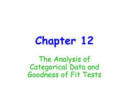 Chapter 12 The Analysis of Categorical Data and Goodness of Fit Tests.