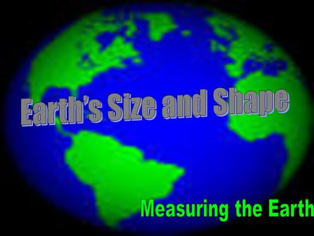 VERY CLOSE TO BEING A PERFECT SPHERE OBLATE SPHEROID FLATTENING AT THE POLAR REGIONS SLIGHT BULGE AT THE EQUATOR.