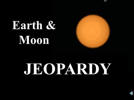 IT Ess Module 1 D Taysom & K. Martin JEOPARDY Earth & Moon.