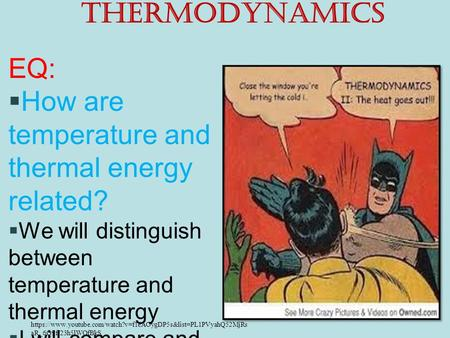 Thermodynamics EQ:  How are temperature and thermal energy related?  We will distinguish between temperature and thermal energy  I will compare and.