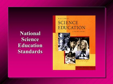 National Science Education Standards. Background Working group composed of reps from AAPT, NSTA, ACS, CSSS, AAAS, NABT, and ESEC. Working group composed.