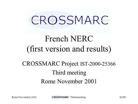 ICDCRome November 2001CROSSMARC Third meeting French NERC (first version and results) CROSSMARC Project IST-2000-25366 Third meeting Rome November 2001.