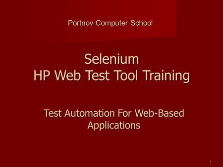 Test Automation For Web-Based Applications Portnov Computer School 1 Selenium HP Web Test Tool Training.