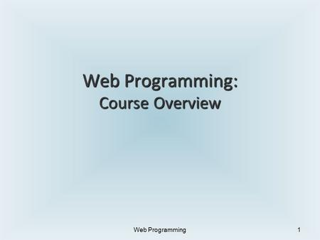 Web Programming: Course Overview Web Programming1.