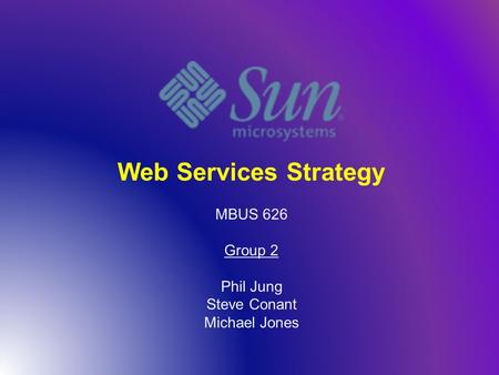 Web Services Strategy MBUS 626 Group 2 Phil Jung Steve Conant Michael Jones.