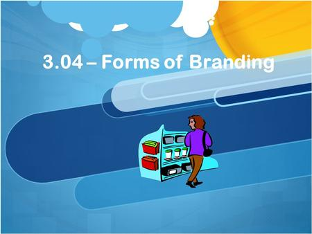 3.04 – Forms of Branding. Forms of Branding  A brand is a design, name, symbol, term or word that distinguishes and identifies a company and/or products.
