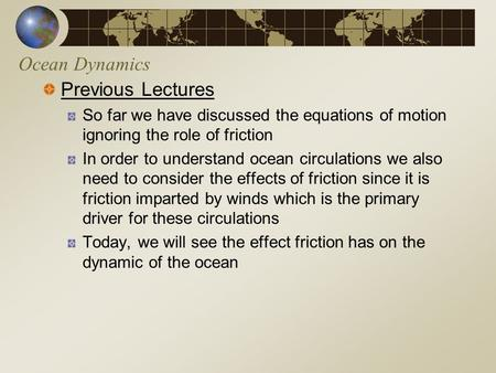 Ocean Dynamics Previous Lectures So far we have discussed the equations of motion ignoring the role of friction In order to understand ocean circulations.