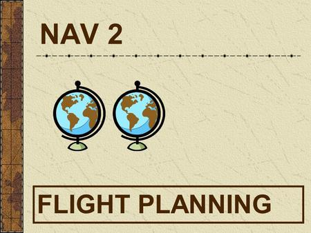 NAV 2 FLIGHT PLANNING. WEATHER TERMINOLOGY IFR: less than 1000 ft3 miles MVFR: 1000-3000 ft3-5 miles VFR: greater than 3000 ftbetter than 5.