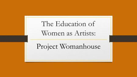 The Education of Women as Artists: Project Womanhouse.