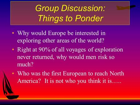 Group Discussion: Things to Ponder Why would Europe be interested in exploring other areas of the world? Right at 90% of all voyages of exploration never.