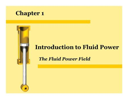 Chapter 1 Introduction to Fluid Power The Fluid Power Field.