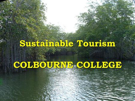 Sustainable Tourism COLBOURNE COLLEGE. WE WILL REVIEW THE EVOLUTION OF THE SUSTAIBLE TOURISM CONCEPT (including SUSTAINABLE DEVELOPMENT)
