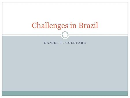 DANIEL E. GOLDFARB Challenges in Brazil. Colonial Legacy  During colonialism in Brazil, colonists imported African slaves and developed a slave society.