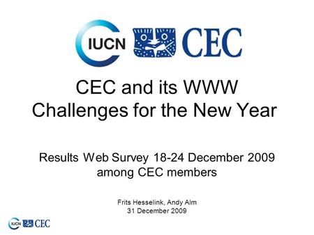 CEC and its WWW Challenges for the New Year Results Web Survey 18-24 December 2009 among CEC members Frits Hesselink, Andy Alm 31 December 2009.