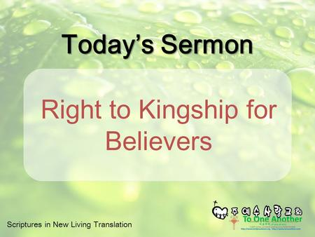 Scriptures in New Living Translation Today's Sermon Right to Kingship for Believers.