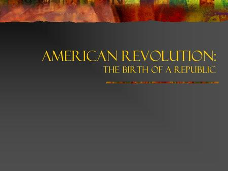 American Revolution: The Birth of a Republic. Britain and Its American Colonies The colonies thrived on trade with the nations of Europe Colonists were.