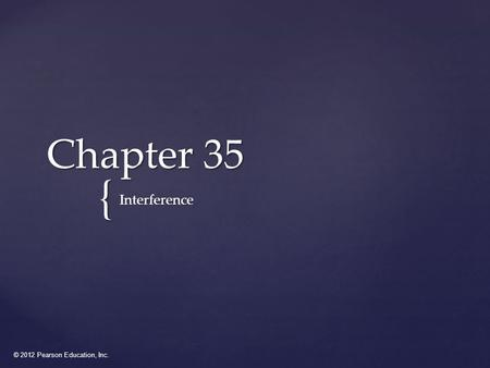 © 2012 Pearson Education, Inc. { Chapter 35 Interference.