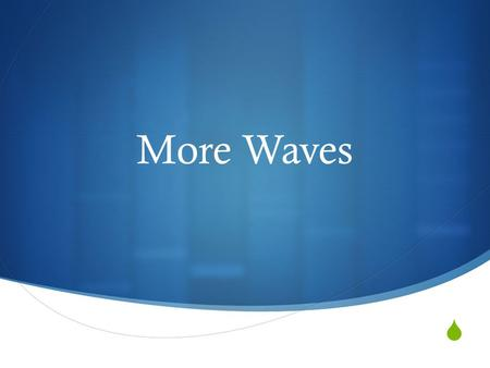  More Waves. Waves Waves are the means by which energy is transferred from one point to another There are two types of waves: transverse and longitudinal.