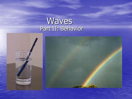 Waves Part II: Behavior. The Wave Machine  Standing Waves Standing waves are a result of interference.