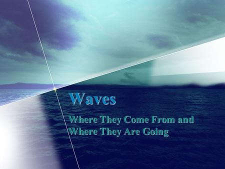 Waves Where They Come From and Where They Are Going.