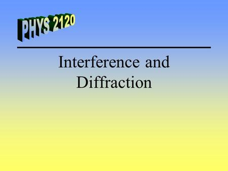 Interference and Diffraction. Conditions for Interference Coherent Sources - The phase between waves from the multiple sources must be constant. Monochromatic.