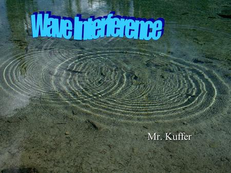 Mr. Kuffer. Wave Interference When two wave pass each other their superposition causes reinforcement or cancellation.
