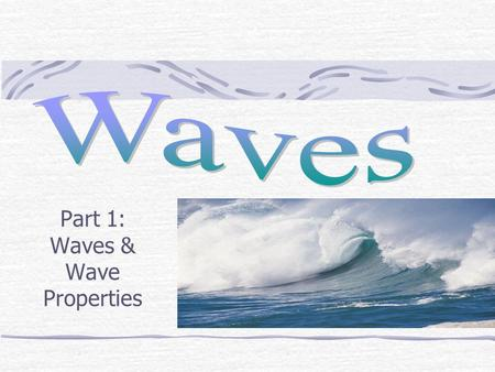 Part 1: Waves & Wave Properties. Hilo, Hawaii, 1960, 6700 miles from an Earthquake in Chile How did an Earthquake in Chile cause such damage in Hawaii?
