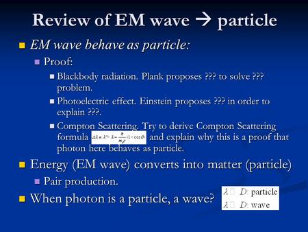 Review of EM wave  particle EM wave behave as particle: EM wave behave as particle: Proof: Proof: Blackbody radiation. Plank proposes ??? to solve ???
