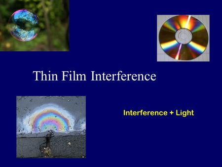 Thin Film Interference Interference + Light. Superposition t +1 t +1 t +2 -2 + Destructive Interference Out of Phase 180 degrees.