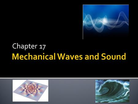 Chapter 17. A. WHAT ARE MECHANICAL WAVES? 1. What is a Mechanical Wave? It is a disturbance in matter that carries energy from one place to another. 2.