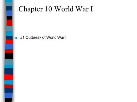 Chapter 10 World War I ■#1 Outbreak of World War I.