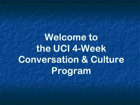 Welcome to the UCI 4-Week Conversation & Culture Program.