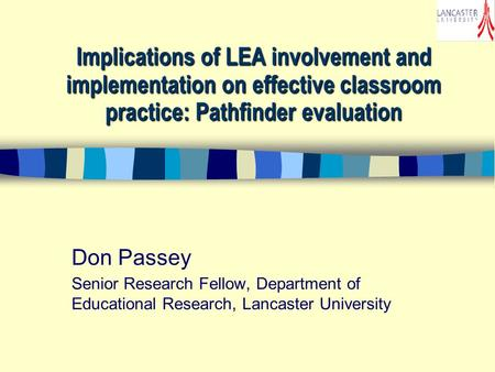 Implications of LEA involvement and implementation on effective classroom practice: Pathfinder evaluation Don Passey Senior Research Fellow, Department.