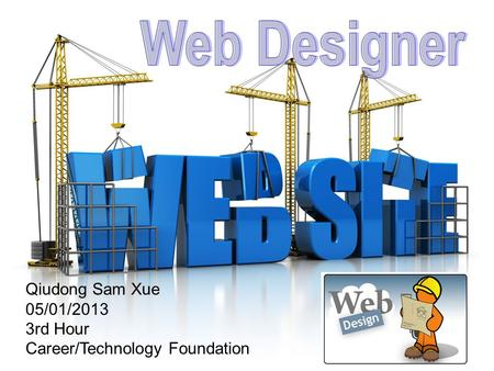 Qiudong Sam Xue 05/01/2013 3rd Hour Career/Technology Foundation.