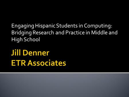 Engaging Hispanic Students in Computing: Bridging Research and Practice in Middle and High School.